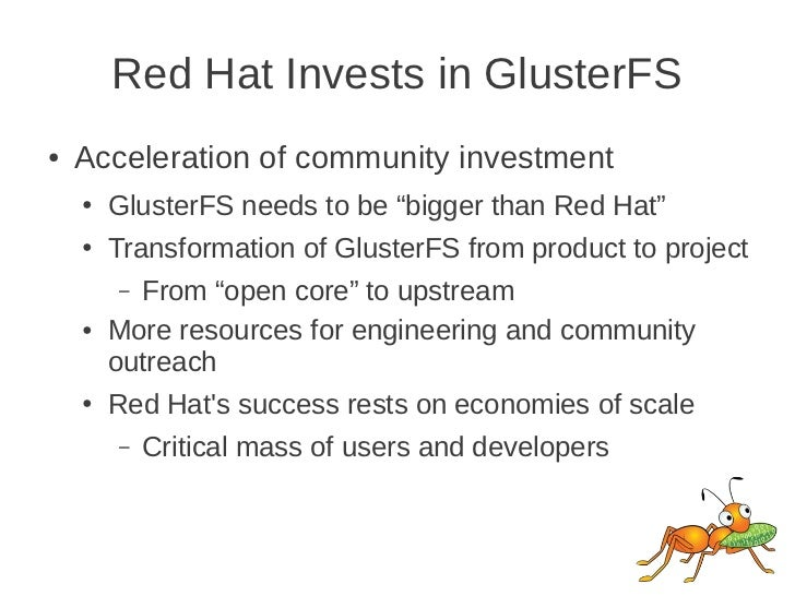 """Red Hat Invests in GlusterFS●   Acceleration of community investment    ●   GlusterFS needs to be """"bigger than Red Hat""""   ..."""