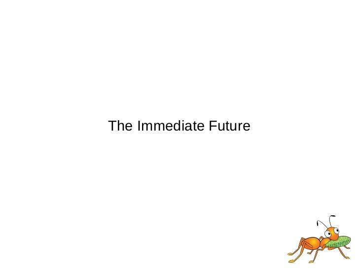 The Immediate Future