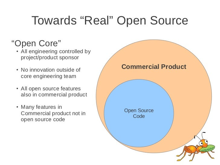"""Towards """"Real"""" Open Source""""Open Core"""" ●   All engineering controlled by     project/product sponsor ●   No innovation outs..."""
