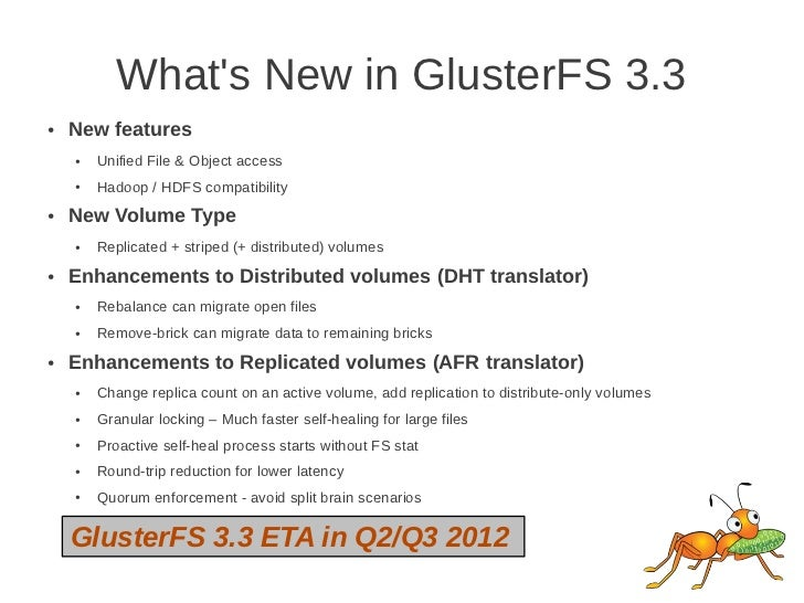 Whats New in GlusterFS 3.3●   New features    ●   Unified File & Object access    ●   Hadoop / HDFS compatibility●   New V...