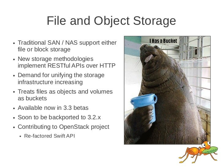 File and Object Storage●   Traditional SAN / NAS support either    file or block storage●   New storage methodologies    i...