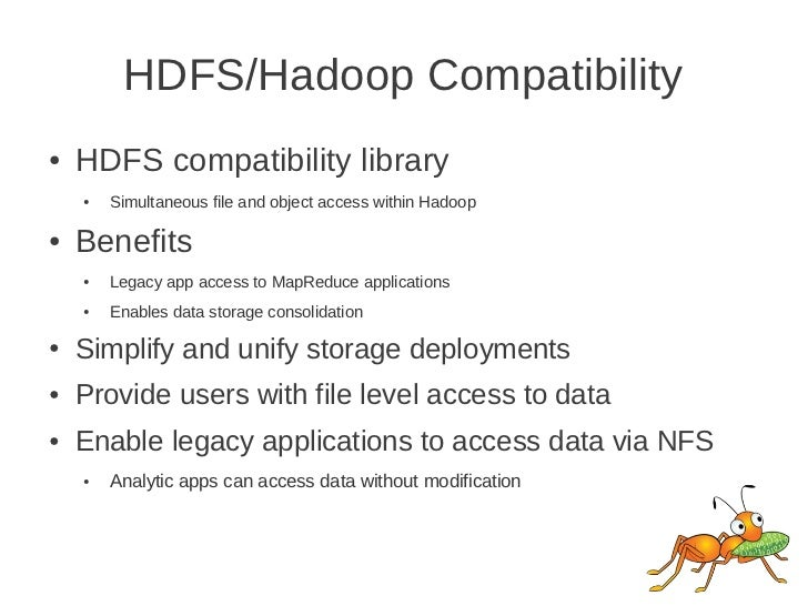 HDFS/Hadoop Compatibility●   HDFS compatibility library    ●   Simultaneous file and object access within Hadoop●   Benefi...
