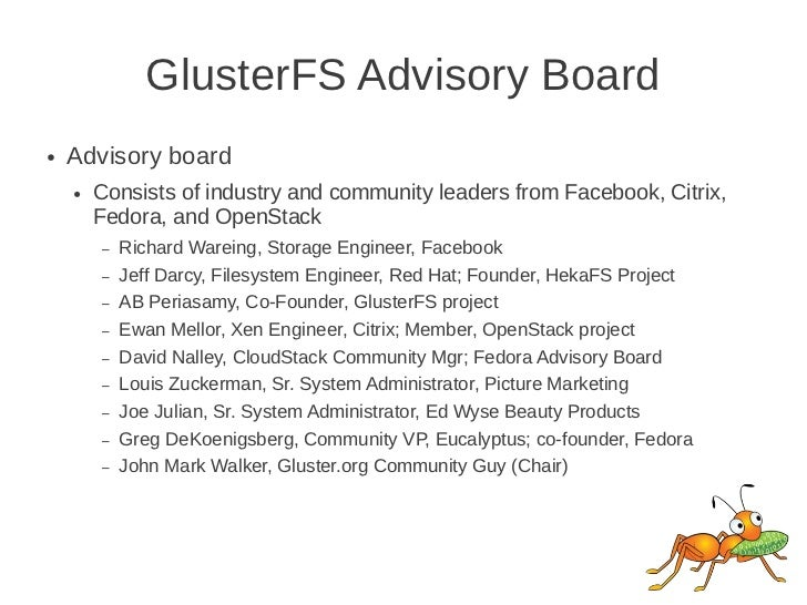 GlusterFS Advisory Board●   Advisory board    ●   Consists of industry and community leaders from Facebook, Citrix,       ...