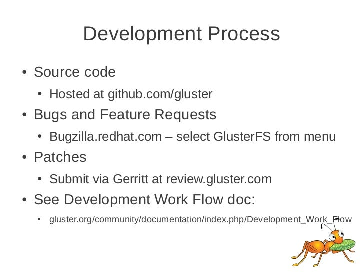 Development Process●   Source code    ●   Hosted at github.com/gluster●   Bugs and Feature Requests    ●   Bugzilla.redhat...