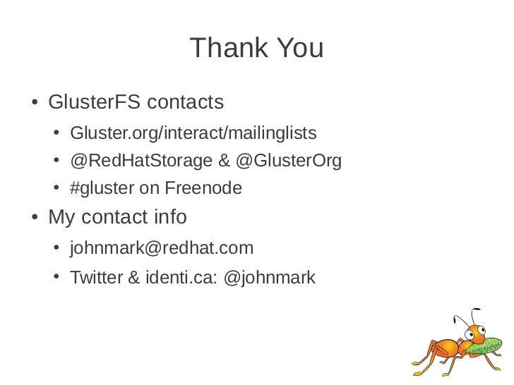 Thank You●   GlusterFS contacts    ●   Gluster.org/interact/mailinglists    ●   @RedHatStorage & @GlusterOrg    ●   #glust...