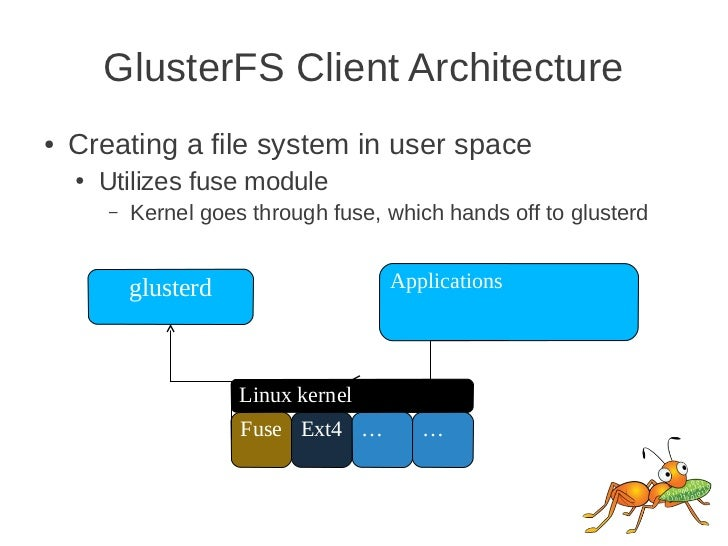 GlusterFS Client Architecture●   Creating a file system in user space    ●   Utilizes fuse module        –   Kernel goes t...