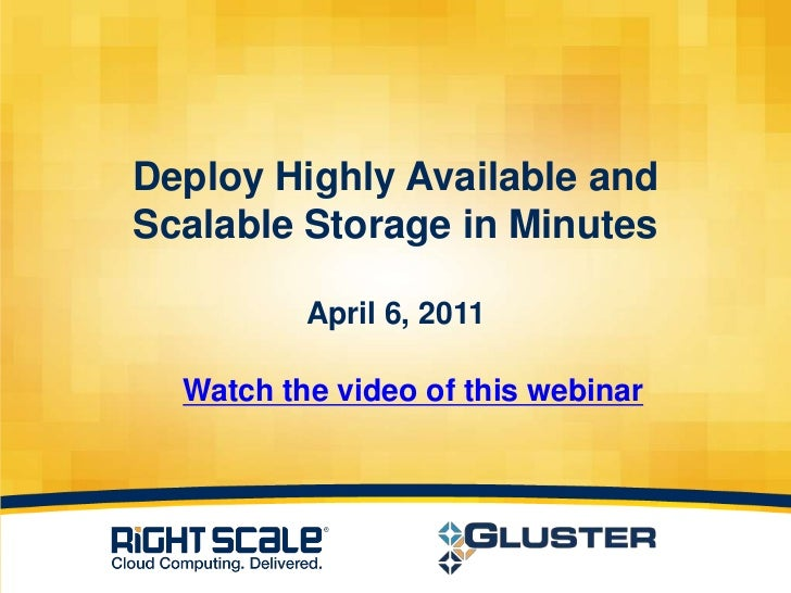Deploy Highly Available andScalable Storage in MinutesApril 6, 2011<br />Watch the video of this webinar<br />