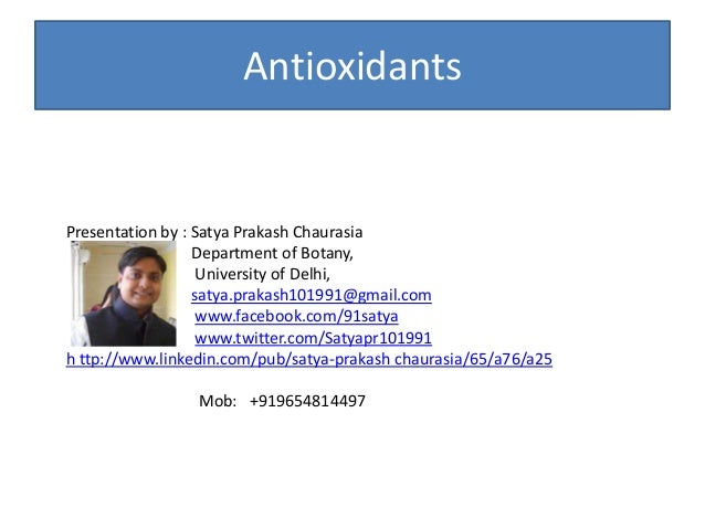 AntioxidantsPresentation by : Satya Prakash ChaurasiaDepartment of Botany,University of Delhi,satya.prakash101991@gmail.co...