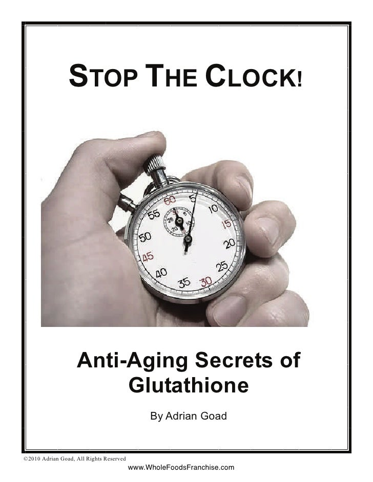 STOP THE CLOCK!                        Anti-Aging Secrets of                         Glutathione                          ...