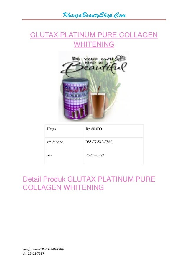 sms/phone 085-77-540-7869  pin 25-C3-7587  GLUTAX PLATINUM PURE COLLAGEN WHITENING  Harga  Rp 60.000  sms/phone  085-77-54...