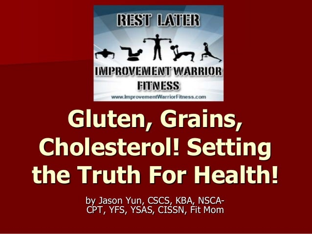 Gluten, Grains, Cholesterol! Setting the Truth For Health! by Jason Yun, CSCS, KBA, NSCACPT, YFS, YSAS, CISSN, Fit Mom