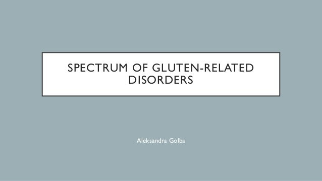 SPECTRUM OF GLUTEN-RELATED DISORDERS Aleksandra Golba