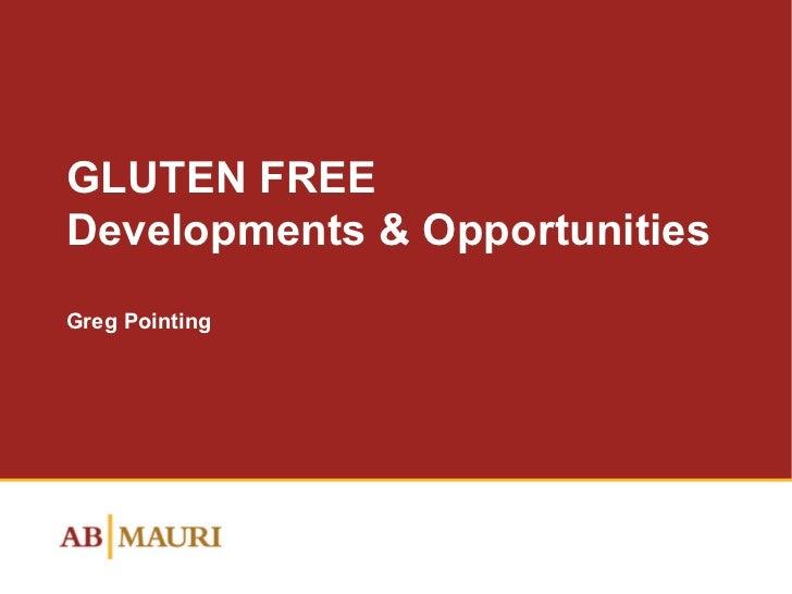 GLUTEN FREE Developments & Opportunities Greg Pointing
