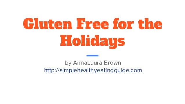 Gluten Free for the Holidays by AnnaLaura Brown http://simplehealthyeatingguide.com