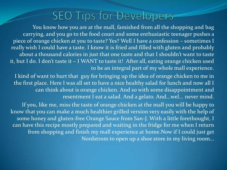 SEO Tips for Developers <br />You know how you are at the mall, famished from all the shopping and bag carrying, and you g...