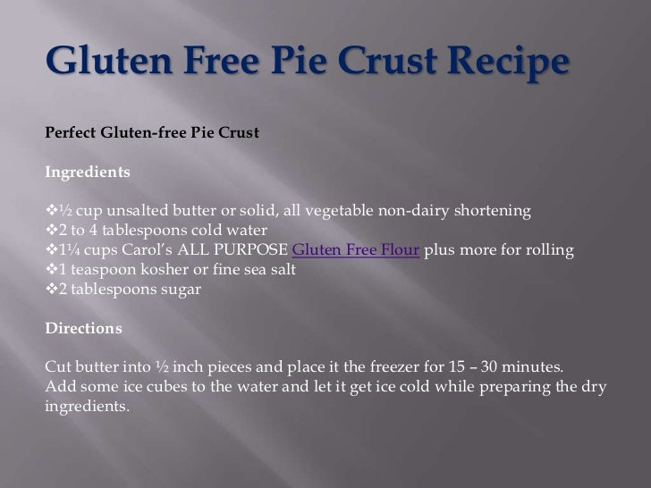 Gluten Free Pie Crust RecipePerfect Gluten-free Pie CrustIngredients½ cup unsalted butter or solid, all vegetable non-dai...