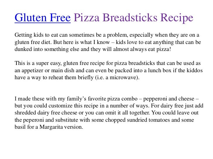 Gluten Free Pizza Breadsticks RecipeGetting kids to eat can sometimes be a problem, especially when they are on agluten fr...