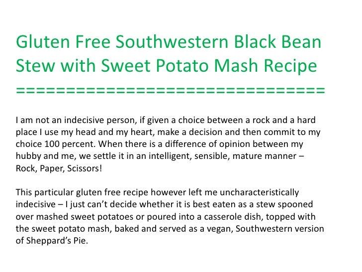 Gluten Free Southwestern Black BeanStew with Sweet Potato Mash Recipe===============================I am not an indecisive...