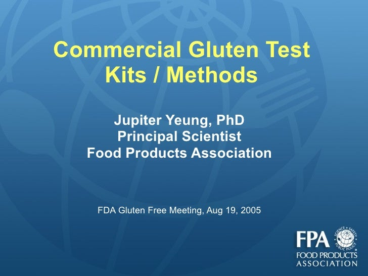 Commercial Gluten Test Kits / Methods Jupiter Yeung, PhD Principal Scientist Food Products Association FDA Gluten Free Mee...