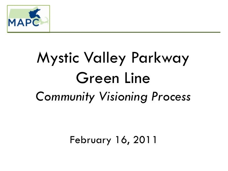 Mystic Valley Parkway      Green LineCommunity Visioning Process     February 16, 2011
