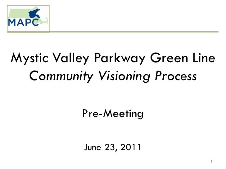 Mystic Valley Parkway Green Line  Community Visioning Process           Pre-Meeting           June 23, 2011               ...