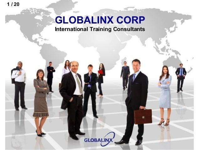 1 / 20                              GLOBALINX CORP                              International Training Consultants  ©GLOBA...