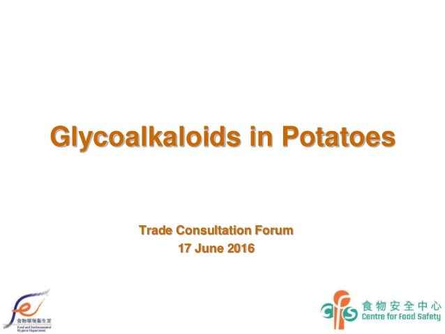 Glycoalkaloids in Potatoes Trade Consultation Forum 17 June 2016