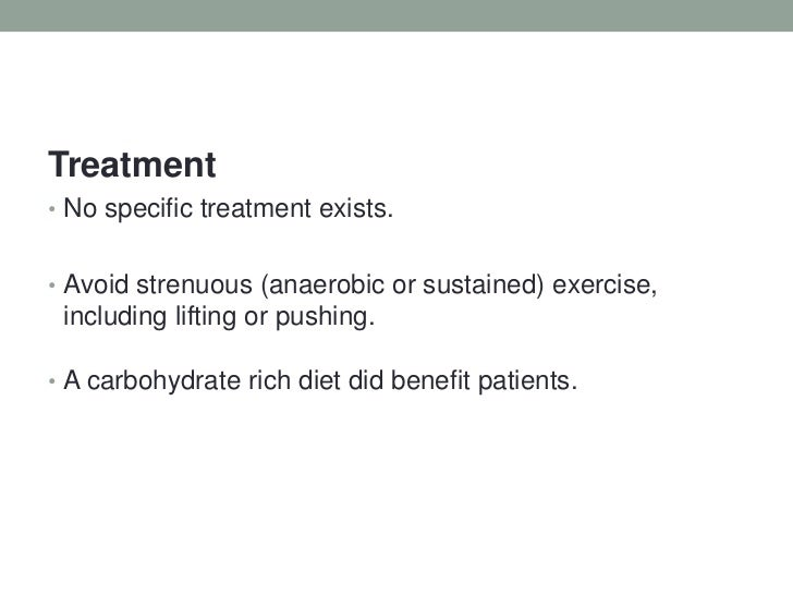 Treatment <br />No specific treatment exists.<br />Avoid strenuous (anaerobic or sustained) exercise, including lifting or...