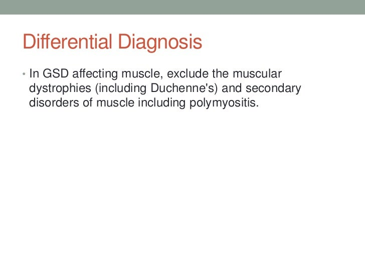 Differential Diagnosis<br />In GSD affecting muscle, exclude the muscular dystrophies (including Duchenne's) and secondary...