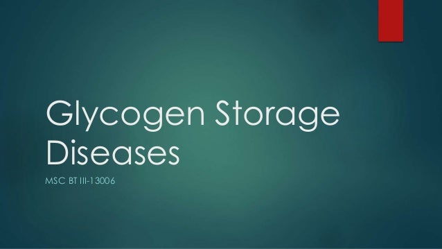 Glycogen Storage Diseases MSC BT III-13006