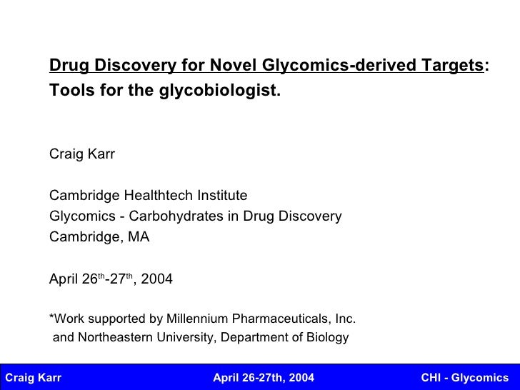 Drug Discovery for Novel Glycomics-derived Targets:        Tools for the glycobiologist.          Craig Karr         Cambr...