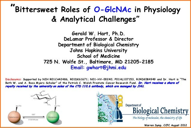 """""""Bittersweet  Roles of O-GlcNAc in Physiology & Analytical Challenges""""  Gerald W. Hart, Ph.D. DeLamar Professor & Director..."""