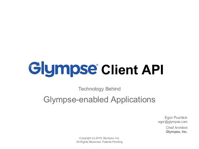 Client API Technology Behind Glympse-enabled Applications Copyright (c) 2016 Glympse, Inc. All Rights Reserved. Patents Pe...