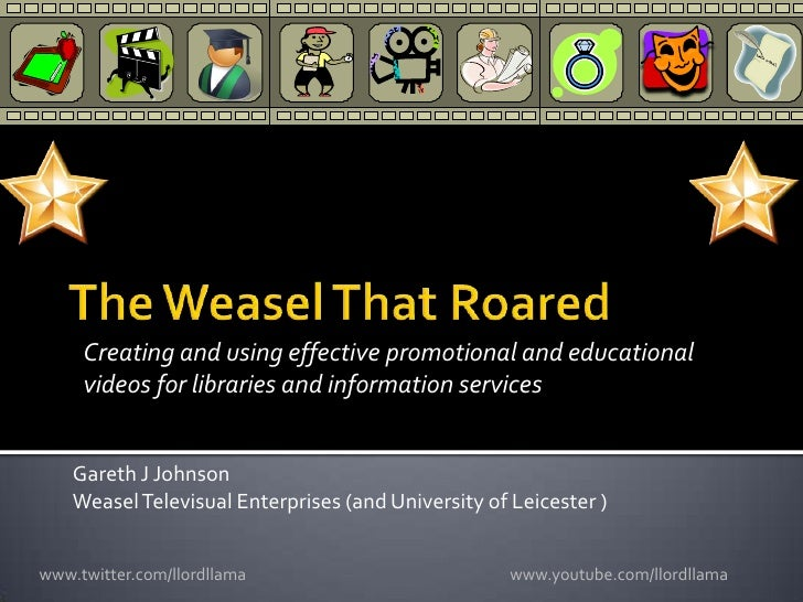 The Weasel That Roared<br />Creating and using effective promotional and educational videos for libraries and information ...