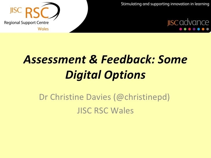 Assessment & Feedback: Some       Digital Options  Dr Christine Davies (@christinepd)             JISC RSC Wales