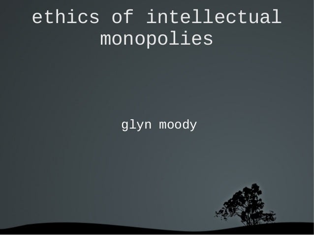 ethics of intellectual monopolies glyn moody