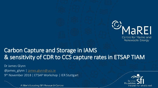 Carbon Capture and Storage in IAMS & sensitivity of CDR to CCS capture rates in ETSAP TIAM Dr James Glynn @james_glynn | j...
