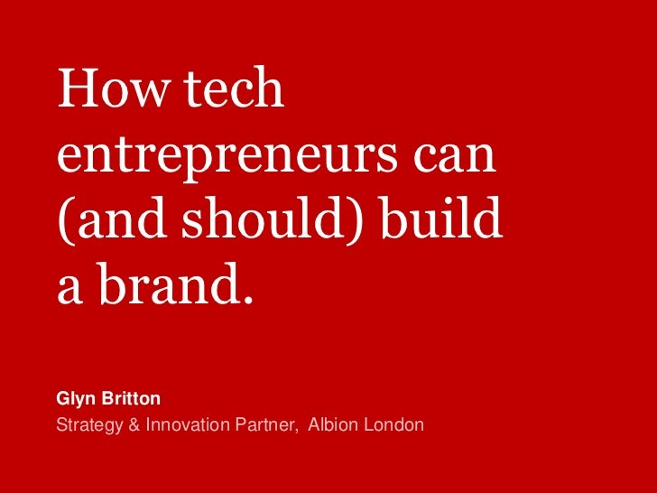 How techentrepreneurs can(and should) builda brand.Glyn BrittonStrategy & Innovation Partner, Albion London