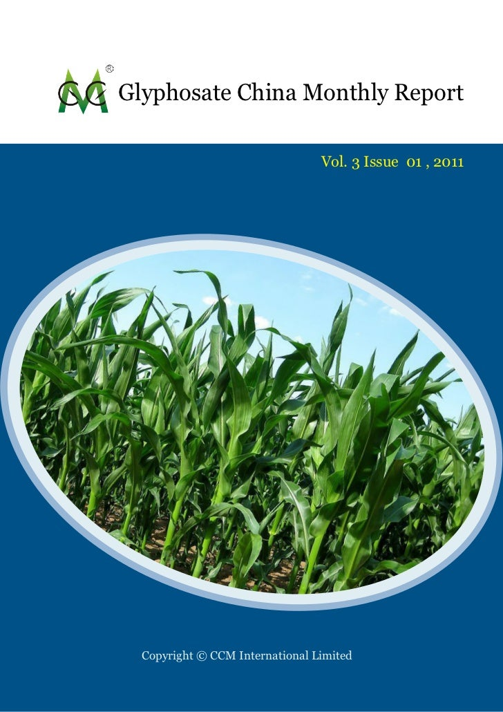 Glyphosate China Monthly Report                                 Vol. 3 Issue 01 , 2011  Copyright © CCM International Limi...