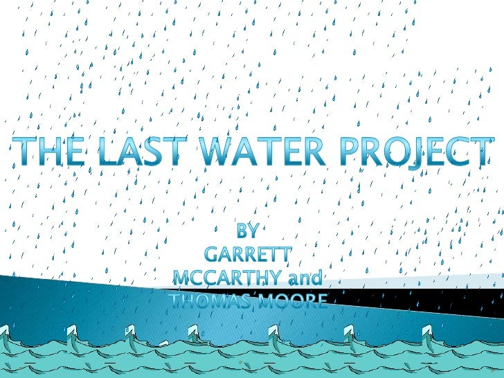 THE LAST WATER PROJECT<br />BY <br />GARRETT MCCARTHY and<br />THOMAS MOORE<br />