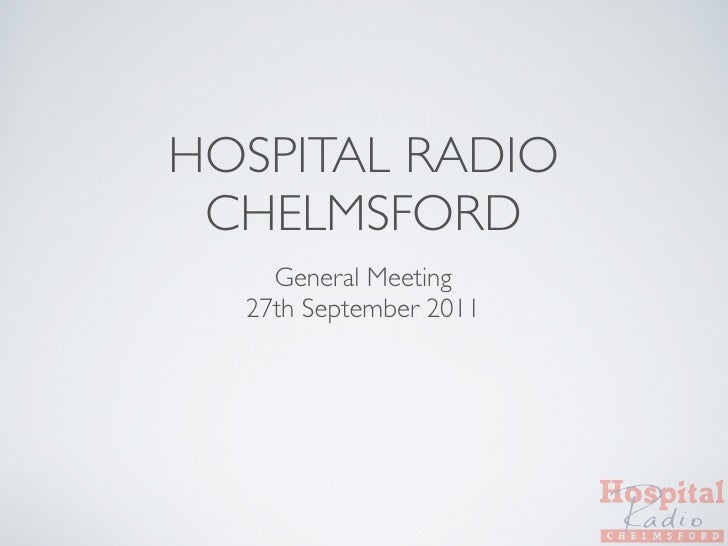 HOSPITAL RADIO CHELMSFORD    General Meeting  27th September 2011