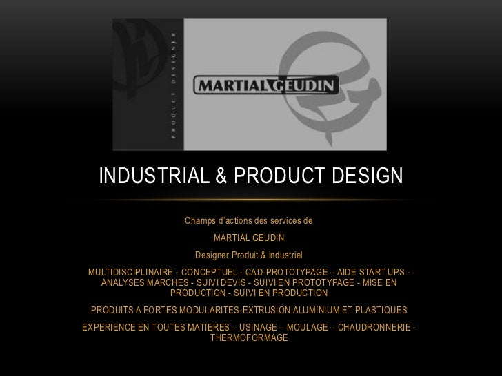 INDUSTRIAL & PRODUCT DESIGN                     Champs d'actions des services de                            MARTIAL GEUDIN...