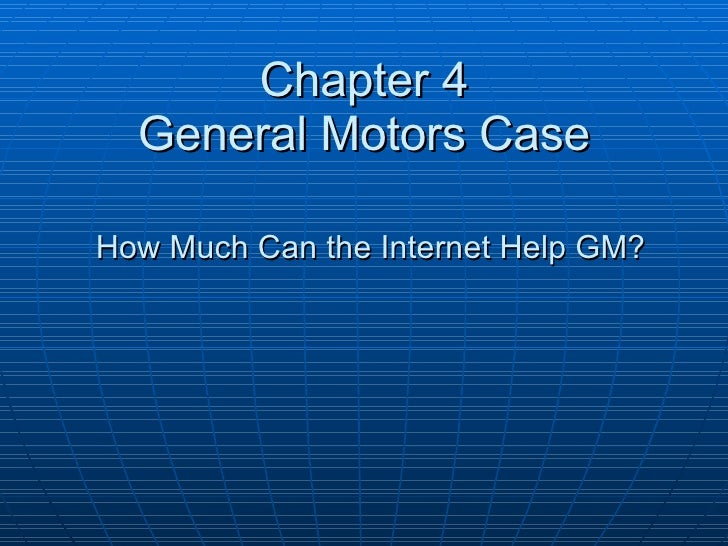 Chapter 4 General Motors Case   How Much Can the Internet Help GM?