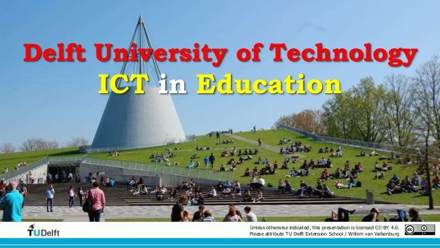 Delft University of Technology  ICT in Education  Unless otherwise indicated, this presentation is licensed CC-BY 4.0.  Pl...