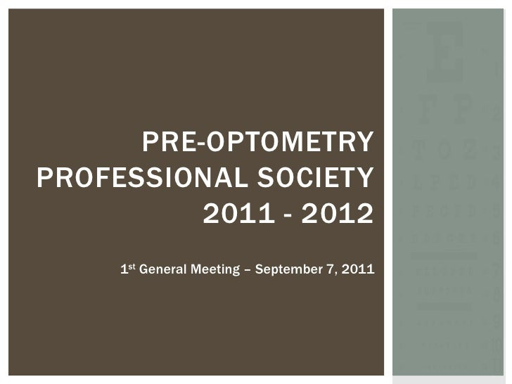 Pre-optometry professional society2011 - 2012<br />1st General Meeting – September 7, 2011 <br />