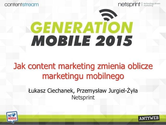 Jak content marketing zmienia oblicze marketingu mobilnego Łukasz Ciechanek, Przemysław Jurgiel-Żyła Netsprint