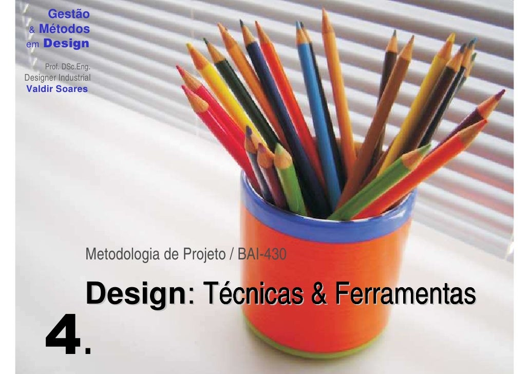 Gestão   Métodos em Design       Prof. DSc.Eng. Designer Industrial Valdir Soares                      Metodologia de Proj...