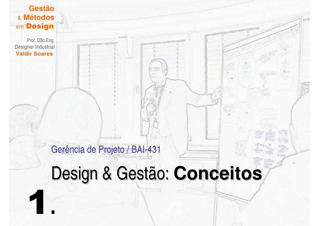 Gestão  & Métodos em Design       Prof. DSc.Eng. Designer Industrial Valdir Soares                      Gerência de Projet...