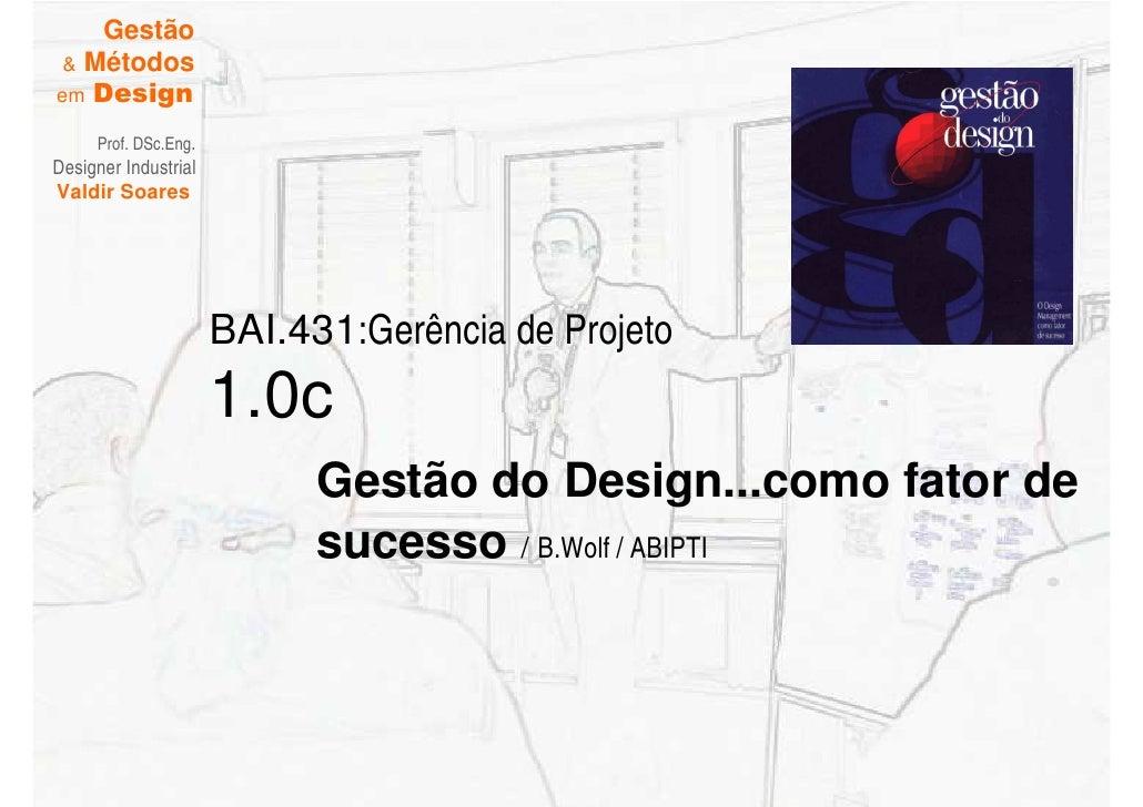 Gestão  & Métodos em Design       Prof. DSc.Eng. Designer Industrial Valdir Soares                           BAI.431:Gerên...