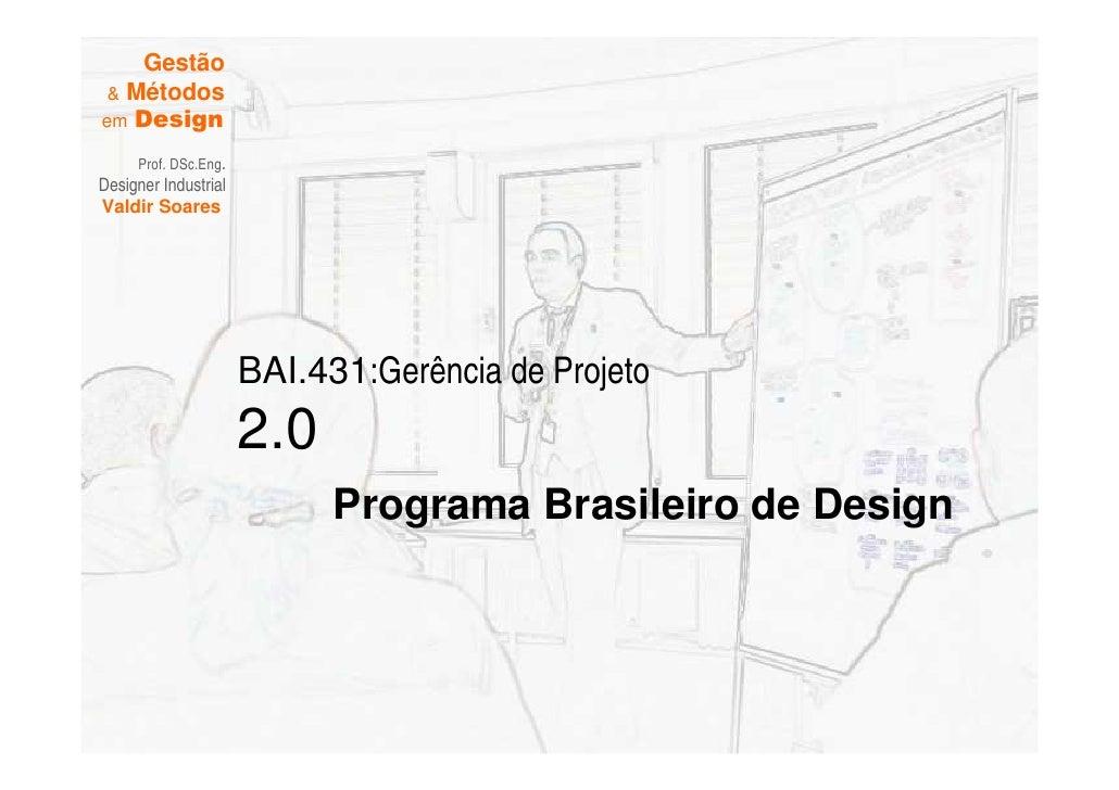Gestão   Métodos em Design       Prof. DSc.Eng. Designer Industrial Valdir Soares                           BAI.431:Gerênc...